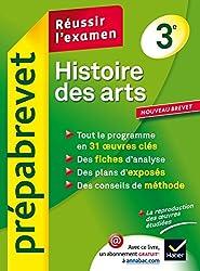 Histoire des arts 3e - Prépabrevet Réussir l'examen: méthodes de l'épreuve et ressources sur 31 oeuvres