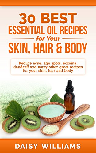 - 30 Best Essential Oil Recipes  For Your Skin, Hair & Body: Reduce acne, age spots, eczema, dandruff and many other great recipes for your skin, hair and ... Oil Recipes For Your Life Book 2)