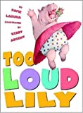 img - for Too Loud Lily by Sofie Laguna (2004-03-01) book / textbook / text book