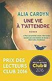 Une vie à t'attendre : Prix des lecteurs Club 2016