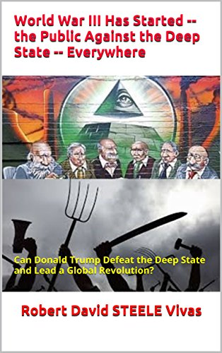 World War III Has Started -- the Public Against the Deep State  -- Everywhere: Can Donald Trump Defeat the Deep State and Lead a Global Revolution? (Trump Revolution Book 8) by [STEELE Vivas, Robert David]