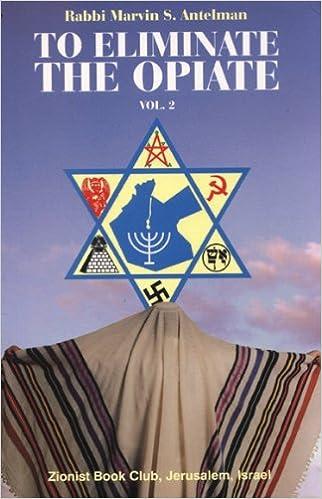 To Eliminate the Opiate (Volume 2): Rabbi Marvin S. Antelman:  9789657186053: Amazon.com: Books