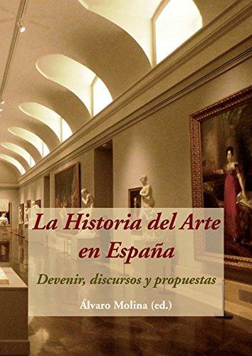 La Historia del Arte en España. Devenir, discursos y propuestas: Amazon.es: Molina Martín, Álvaro: Libros