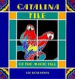 Catalina Tile of the Magic Isle, Lee Rosenthal, 0915269104