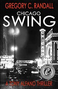 Chicago Swing: A Tony Alfano Thriller (Detective Tony Alfano - Book 1) by [Randall, Gregory C.]