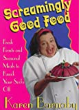 Screamingly Good Food! : Personal Favorites and Seasonal Feasts, Barnaby, Karen, 1551106191