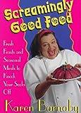 Screamingly Good Food! : Personal Favorites and Seasonal Feasts, Barnaby, Karen, 1551106191