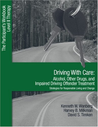 Driving with Care: Alcohol, Other Drugs, and Impaired Driving Offender Treatment-Strategies for Responsible Living: The Participant's Workbook, Level II Therapy