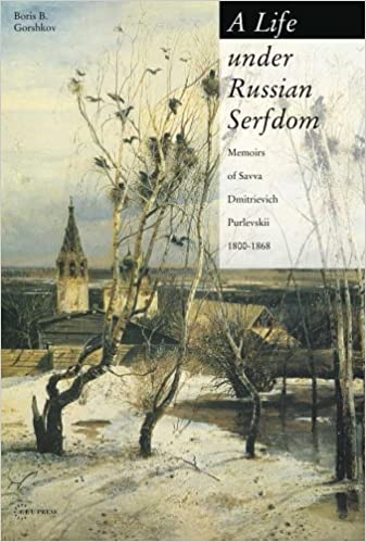 A Life Under Russian Serfdom: The Memoirs of Savva Dmitrievich Purlevskii, 1800-68, Gorshkov, Boris B.; Purlevskii, Savva Dmitrievich