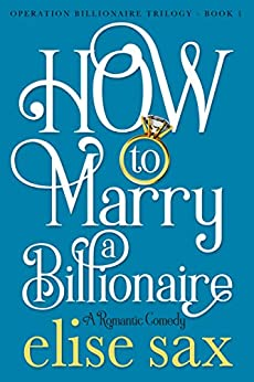 How to Marry a Billionaire (Operation Billionaire Trilogy Book 1) by [Sax, Elise]