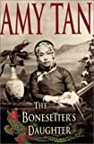 The Bonesetter's Daughter, Amy Tan, 0399146857