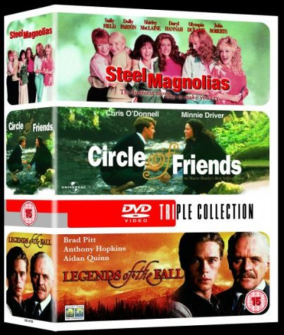 Legends of the Fall/Steel Magnolias/Circle of Friends