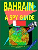 "Bahrain-A ""Spy"" Guide, International Business Publications Staff and Global Investment and Business Center, Inc. Staff, 0739770128"