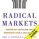 Radical Markets: Uprooting Capitalism and Democracy for a Just Society Hörbuch von Eric A. Posner, E. Glen Weyl Gesprochen von: James Conlan