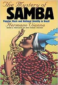 the mystery of samba by hermano vianna Mystery of samba popular music and national identity in brazil by hermano  in brazil by hermano vianna samba is brazils national rhythm the foremost.