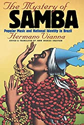 The Mystery of Samba: Popular Music and National Identity in Brazil (Latin America in Translation/enTraduccion/em Traducao)