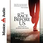 The Race Before Us: A Journey of Running and Faith | Bruce H. Matson