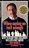 When Saying No Isn't Enough, Ken Barun and Philip Bashe, 0451161386