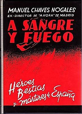 A SANGRE Y FUEGO. HEROES , BESTIAS Y MARTIRES DE ESPAÑA: Amazon.es: MANUEL CHAVES NOGALES: Libros