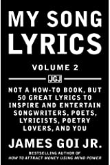 My Song Lyrics: Not a How to Book, But 50 Great Lyrics to Inspire and Entertain Songwriters, Poets, Lyricists, Poetry Lovers, and You (Volume 2) Paperback