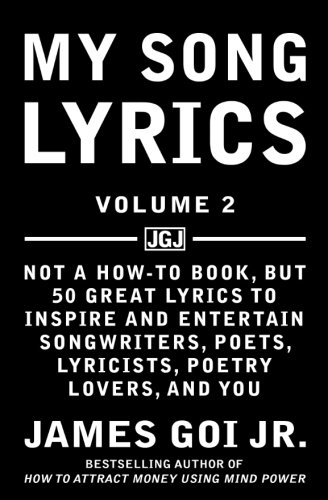 My Song Lyrics: Not a How to Book, But 50 Great Lyrics to Inspire and Entertain Songwriters, Poets, Lyricists, Poetry Lovers, and You (Volume 2)