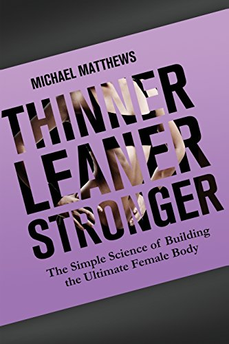 Thinner Leaner Stronger: The Simple Science of Building the Ultimate Female Body (The Women's Fitness Series) (Best Exercises To Lose Belly Fat Fast At Home)