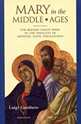Mary in the Middle Ages: The Blessed Virgin Mary in the Thought of the Medieval Latin Theologians