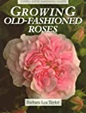 Growing Old-Fashioned Roses (Cassell Good Gardening Guides)