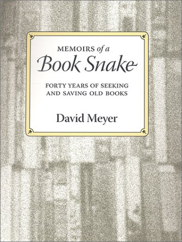 Memoirs of a Book Snake: Forty Years of Seeking and Saving Old Books from Brand: Waltham Street Pr