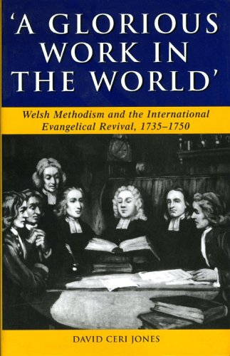 Glorious Work in the World: Welsh Methodism and the International Evangelical Revival, 1735-1750 (Studies in Welsh History)