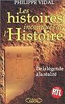 Les histoires inconnues de l'histoire : De la légende à la réalité par Vidal
