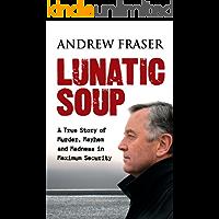 Lunatic Soup: A True Story of Murder, Mayhem and Madness in Maximum Security