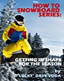 img - for How to Snowboard: Getting in Shape for the Season book / textbook / text book