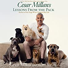 Cesar Millan's Lessons from the Pack: Stories of the Dogs Who Changed My Life Audiobook by Cesar Millan, Melissa Jo Peltier Narrated by Cesar Millan, Angelo Di Loreto