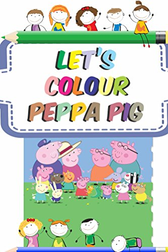 Lets colour Peppa Pig: Easy to colour Peppa pigs drawings, adorable drawings for kids Adorable Pig