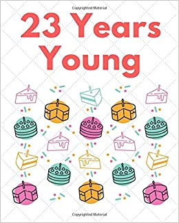 23 Years Young College Ruled Line Paper Journal For 23rd Birthday Gift Idea Adults Blank Men Women