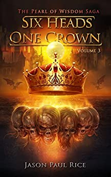 Six Heads One Crown (The Pearl of Wisdom Saga Book 3) by [Rice, Jason Paul]