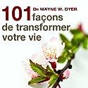 101 façons de transformer votre vie Audiobook by Wayne W. Dyer Narrated by Vincent Davy