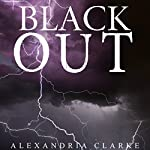 Blackout: A Tale of Survival in a Powerless World, Book 1 | Alexandria Clarke