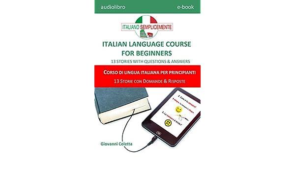 E-book - audio-book MP3 - ITALIAN LANGUAGE COURSE FOR BEGINNERS - CORSO DI LINGUA ITALIANA PER PRINCIPIANTI: 13 STORIES WITH QUESTIONS & ANSWERS - 13 STORIE ...