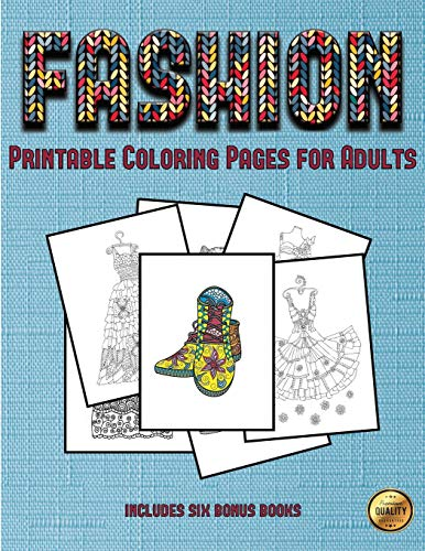 Printable Coloring Pages for Adults (Fashion): This book has 36 coloring sheets that can be used to color in, frame, and/or meditate over: This book can be photocopied, printed and downloaded as a PDF -