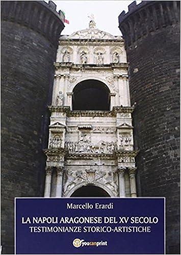 Risultato immagini per La Napoli aragonese del XV secolo di Marcello Erardi