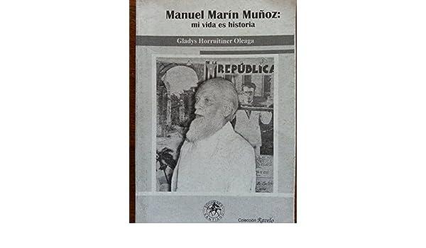 manuel marin munoz.mi vida es historia.biografia, la revolucion del 30, la II guerra mundial y en la sierra maestra.
