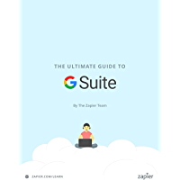 The Ultimate Guide to G Suite: Everything you need to set up and administer Google's apps for your business (Zapier App Guides Book 9)