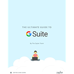 The Ultimate Guide to G Suite: Everything you need to set up and administer Google's apps for your business (Zapier App…