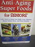Anti-Aging Super Foods For Seniors - 1,001 Ways to Keep Your Belly Lean, Memory Sharp, Senses Keen, and Heart Healthy