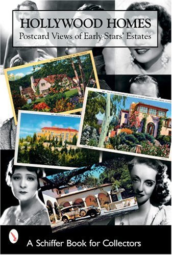 Hollywood Homes: Postcard Views Of Early Stars' Estates (Schiffer Book for Collectors) -