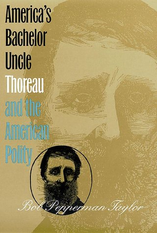America's Bachelor Uncle: Thoreau and the American Polity - Bob Pepperman Taylor