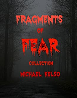 Fragments of Fear Collection by [Kelso, Michael]