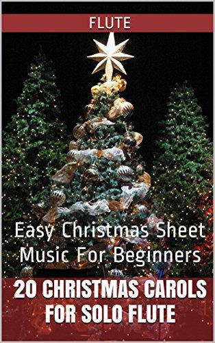 20 Christmas Carols For Solo Flute Book 1: Easy Christmas Sheet Music For Beginners (Joy To The World Flute Sheet Music)